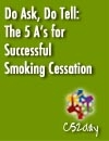 Do Ask, Do Tell: The 5 A's for Successful Smoking Cessation