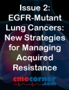 Non-Small Cell Lung Cancer i-Newsletter Series Issue 2: EGFR-Mutant Lung Cancers: New Strategies for Managing Acquired Resistance