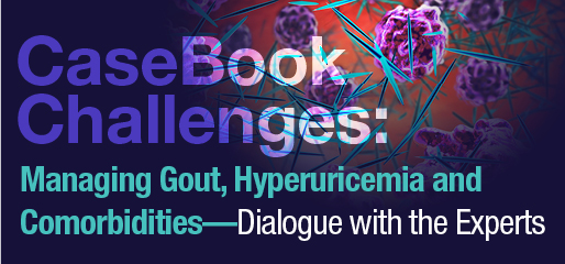 CaseBook Challenges: Managing Gout, Hyperuricemia and Comorbidities (CME/CE)