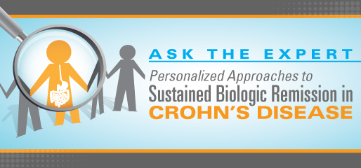 Ask the Expert: Personalized Approaches to Sustained Biologic Remission in Crohn's Disease