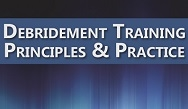 Debridement Training: Principles & Practice