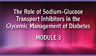 Sodium-Glucose Transport Inhibitors in the Glycemic Management of Diabetes