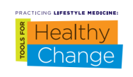 Practicing Lifestyle Medicine: Tools for Healthy Change