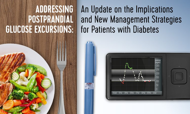 Addressing Postprandial Glucose Excursions: An Update on the Implications and New Management Strategies for Patients with Diabetes