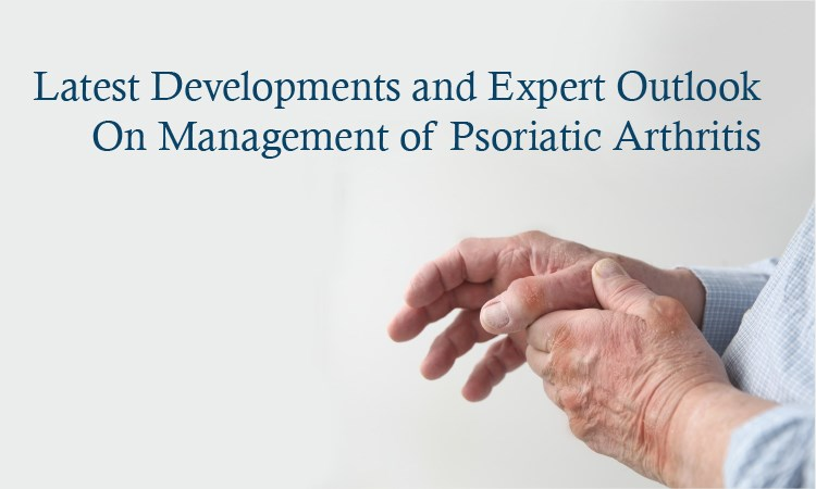 Latest Developments and Expert Outlook On Management of Psoriatic Arthritis