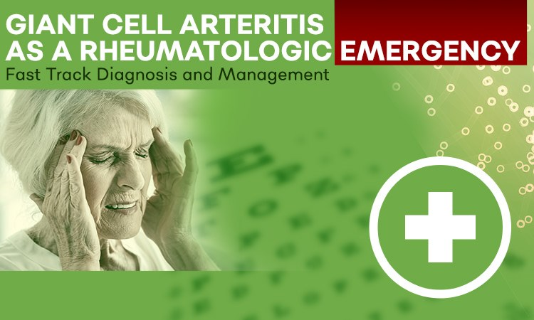 Giant Cell Arteritis as a Rheumatologic Emergency: Fast-track Diagnosis and Management